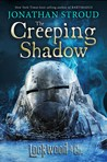 The Creeping Shadow (Lockwood & Co., #4) by Jonathan Stroud