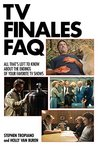 TV Finales FAQ: All That's Left to Know About the Endings of Your Favorite TV Shows (The Faq Series)
