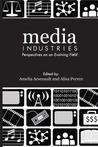 Media Industries: Perspectives on an Evolving Field
