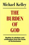 The Burden of God: Studies in Wisdom and Civilization from the Book of Ecclesiastes