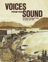 Voices from the Sound: Chronicles of Clayoquot Sound and Tofino, 1899-1929