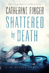 Shattered by Death by Catherine Finger