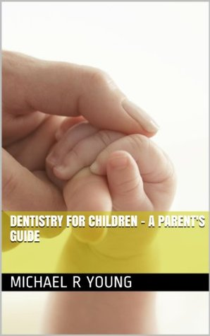 Dentistry for Children - a parent's guide
