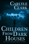 Children From Dark Houses: An Atticus & Rosemary Mystery Thriller Book 1