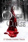 Once Upon A Curse: 17 Dark Faerie Tales