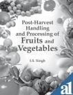 Post-Harvest Handling and Processing of Fruits and Vegetables