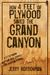 How 4 Feet of Plywood Saved the Grand Canyon