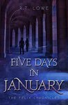 Five Days In January (The Felix Chronicles, #2)