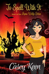To Spell With It, Book 3 in the Anna Wolfe Series