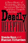 Deadly Deception: A True Story of Duplicity, Greed, Dangerous Passions and One Woman's Courage