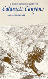 Cataract Canyon via the Green or Colorado rivers: A River Runner's Guide and Natural History of Canyonlands