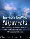 America's Deadliest Shipwrecks: The History of the SS Sultana, the SS Eastland, and the PS General Slocum