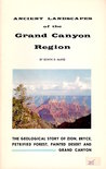 Ancient Landscapes of the Grand Canyon Region: The Geological Story of Zion, Bryce, Petrified Forest, Painted Desert, and Grand Canyon