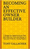 BECOMING AN EFFECTIVE OWNER BUILDER: 7 Things You Need to Know That Will Save You Time and Money or Tips and Tricks for Young Players (T G Construction Coaching Series Book 1)