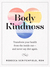 Body Kindness:  Transform Your Health from the Inside Out—and Never Say Diet Again