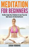Meditation for Beginners: The Most Simple Way to Meditate for Inner Peace and Outer Success You Need and Deserve
