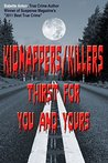 KIDNAPPERS/KILLERS: THIRST FOR YOU and YOURS