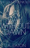 A Day Without Dawn (The Lola Chronicles Book 2)