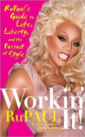 Workin' It! Rupaul's Guide to Life, Liberty, and the Pursuit of Style