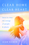 Clear Home, Clear Heart: Learn to Clear the Energy of People  Places