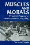 Muscles and Morals: Organized Playgrounds and Urban Reform, 1880-1920