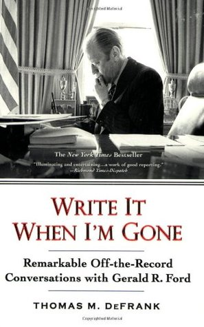 Write It When I'm Gone by Thomas M. DeFrank