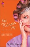 Bad Heiress Day by Allie Pleiter