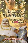 The Buddha Made Me Do It: A Field Guide to EnLITEnment