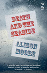 Death and the Seaside by Alison Moore