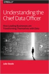 Unterstanding the Chief Data Officer : How Leading Businesses Are Transforming Themselves with Data