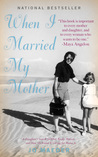 When I Married My Mother:A Daughter's Search for What Really Matters--and How She Found It Caring for Mama Jo