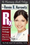 The Rx Pharmacy Sleuth Trilogy, A Cozy Mystery Classic: A Legend Is Born - Introducing Ruthie Kantor Morris, R.Ph. (RKM)