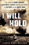 I Will Hold: The Story of USMC Legend Clifton B. Cates From Belleau Wood to Victory in the Great War