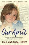Our April: A mother and father's heart-breaking story of the daughter they loved and lost