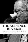 The Audience is a Mob and Other Essays by Carl Nelson