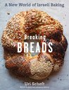 Breaking Breads: A New World of Israeli Baking--Flatbreads, Stuffed Breads, Challahs, Cookies, and the Legendary Chocolate Babka