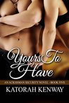 Yours to Have (An Ackerman Security Novel Book 5)