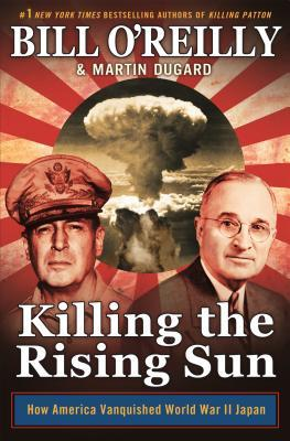Killing the Rising Sun: How America Vanquished World War II Japan