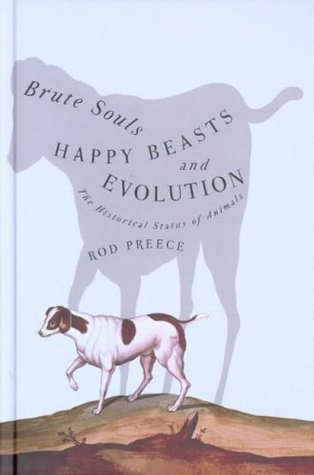 Brute Souls, Happy Beasts, and Evolution: The Historical Status of Animals
