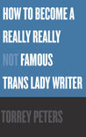 How to Become a Really Really Not Famous Trans Lady Writer