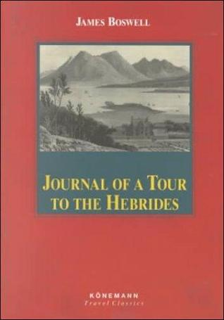 Journal of a Tour to the Hebrides with Samuel Johnson, L.L. D. by James Boswell