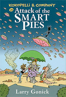 Kokopelli and Company in Attack of the Smart Pies by Larry Gonick