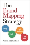 The Brand Mapping Strategy: Design, Build, and Accelerate Your Brand