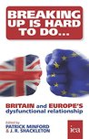 Breaking Up Is Hard To Do: Britain and Europe's Dysfunctional Relationship: Britain and Europe's Dysfunctional Relationship (Hobart Paperback)