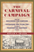 "The Carnival Campaign: How the Rollicking 1840 Campaign of """"Tippecanoe and Tyler Too"""" Changed Presidential Elections Forever"