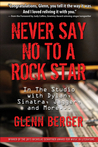 Never Say No to a Rock Star: In the Studio with Dylan, Sinatra, Jagger, and More...