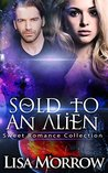 Sold to an Alien: Sweet Romance Collection
