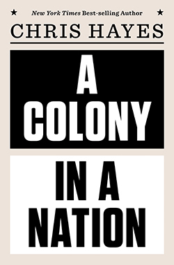 A Colony in a Nation by Chris Hayes