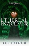 Ethereal Entanglements (Spirit Knights Book 3)