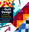 The Quilt Design Coloring Workbook: 91 Modern Art--Inspired Designs and Exercises